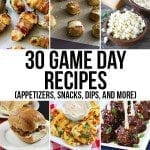30 Game Day Recipes (Appetizers, Snacks, Dips, and More)